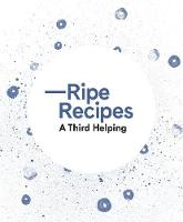 Ripe Recipes a Third Helping